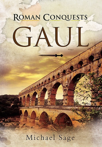 Roman Conquests: Gaul ebook by Michael Sage