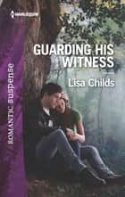 Guarding His Witness - A Protector Hero Romance ebook by Lisa Childs