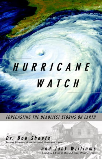 Hurricane Watch - Forecasting the Deadliest Storms on Earth ebook by Jack Williams,Bob Sheets