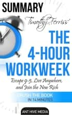 Timothy Ferriss' The 4-Hour Workweek: Escape 9-5, Live Anywhere, and Join the New Rich Summary ebook by Ant Hive Media