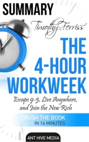 Timothy Ferriss' The 4-Hour Work Week: Escape 9-5, Live Anywhere, and Join the New Rich Summary ebook by Ant Hive Media