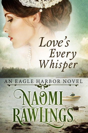 Love's Every Whisper - Historical Christian Romance ebook by Naomi Rawlings