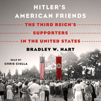 Hitler's American Friends - The Third Reich's Supporters in the United States audiobook by Bradley W. Hart