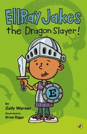 Ellray Jakes the Dragon Slayer ebook by Sally Warner,Brian Biggs