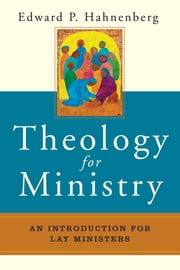 Theology for Ministry - An Introduction for Lay Ministers ebook by Edward  P. Hahnenberg