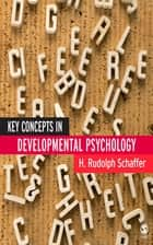 Key Concepts in Developmental Psychology ebook by Professor H Rudolph Schaffer