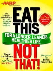 AARP Special Edition: Eat This, Not That! for a Longer, Leaner, Healthier Life! - The fast, effective weight-loss plan to save you 10, 20, 30 pounds--or more! ebook by Editors of Eat This, Not That,David Zinczenko