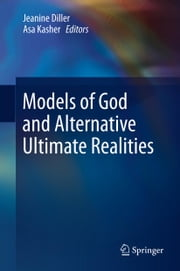 Models of God and Alternative Ultimate Realities ebook by Jeanine Diller,Asa Kasher