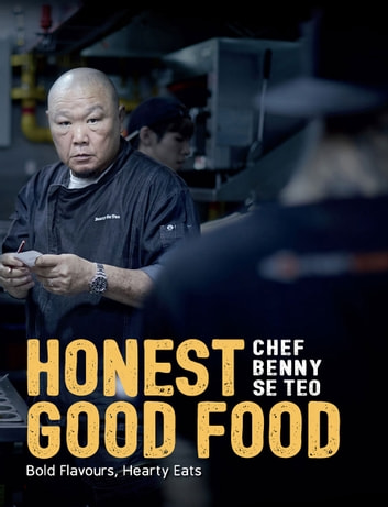 Honest Good Food - Bold Flavours, Hearty Eats ebook by Benny Se Teo