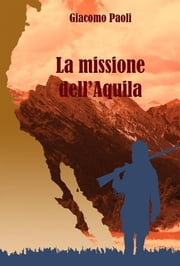 La missione dell'Aquila ebook by Kobo.Web.Store.Products.Fields.ContributorFieldViewModel