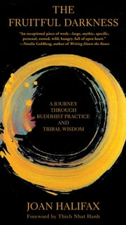 The Fruitful Darkness - A Journey Through Buddhist Practice and Tribal Wisdom ebook by Joan Halifax, Thich Nhat Hanh