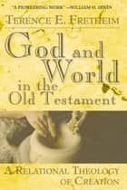 God and World in the Old Testament ebook by Terence E. Fretheim
