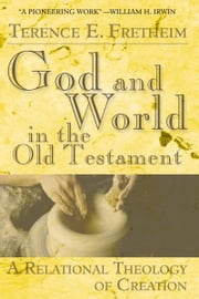 God and World in the Old Testament - A Relational Theology of Creation ebook by Terence E. Fretheim