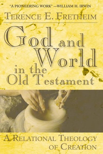 God and World in the Old Testament - A Relational Theology of Creation 電子書 by Terence E. Fretheim
