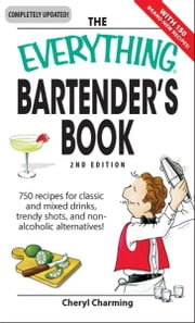 Everything Bartender's Book: 750 recipes for classic and mixed drinks, trendy shots, and non-alcoholic alternatives ebook by Cheryl Charming