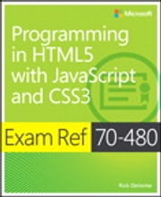 Exam Ref 70-480 Programming in HTML5 with JavaScript and CSS3 (MCSD) ebook by Rick Delorme