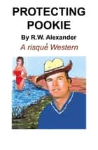 Protecting Pookie ebook by R.W. Alexander