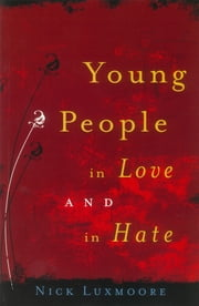 Young People in Love and in Hate ebook by Nick Luxmoore