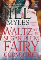 Waltz of the Sugar Plum Fairy Godmother ebook by Jessica Clare,Jill Myles