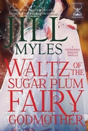 Waltz of the Sugar Plum Fairy Godmother - Once Upon a Time Travel, #5 ebook by Jessica Clare,Jill Myles
