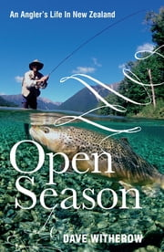 Open Season - An Angler's Life In New Zealand ebook by Dave Witherow
