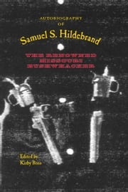 Autobiography of Samuel S. Hildebrand - The Renowned Missouri Bushwhacker ebook by Kirby Ross,Daniel E. Sutherland