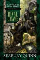 A Rival from the Grave - The Complete Tales of Jules de Grandin, Volume Four ebook by Seabury Quinn