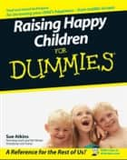 Raising Happy Children For Dummies ebook by Sue Atkins