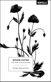 Opium Eater: The New Confessions ebook by Carlyn Zwarenstein