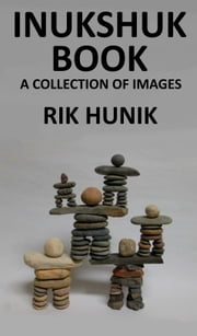 Inukshuk Book A Collection Of Images ebook by Rik Hunik