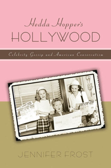 Hedda Hopper's Hollywood - Celebrity Gossip and American Conservatism ebook by Jennifer Frost