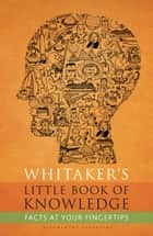 Whitaker's Little Book of Knowledge ebook by Bloomsbury Publishing