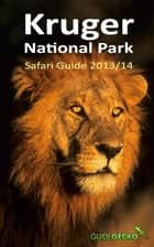 Kruger National Park Safari Guide 2013/2014 ebook by Ann Toon,Steve Toon