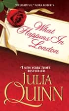 What Happens in London eBook by Julia Quinn