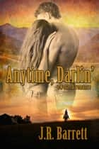 Anytime Darlin', A Western Romance ebook by J.R. Barrett
