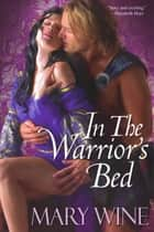 In The Warrior's Bed ebook by Mary Wine