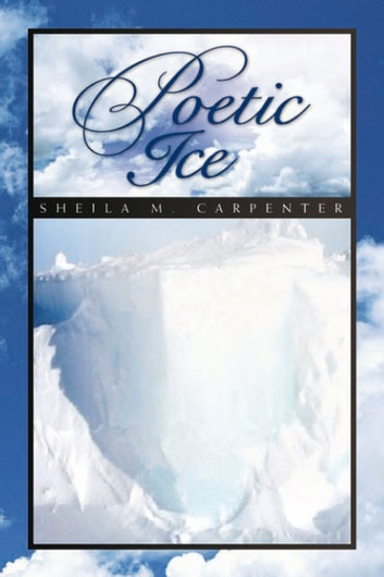 Poetic Ice ebook by Sheila Carpenter