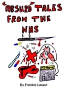 Absurd Tales from the NHS ebook by Frankie Lassut