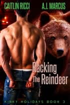 Racking the Reindeer ebook by Caitlin Ricci, A.J. Marcus