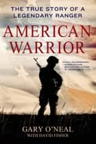 American Warrior - The True Story of a Legendary Ranger ebook by Gary O'Neal, David Fisher
