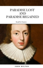 Paradise Lost and Paradise Regained ebook by John Milton, ReadOn Classics