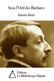 Sous l'Oeil des Barbares ebook by Maurice Barrès