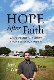 Hope after Faith - An Ex-Pastor's Journey from Belief to Atheism ebook by Jerry DeWitt
