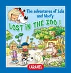 Lost in the Zoo! - Fun Stories for Children ebook by Edith Soonckindt, Mathieu Couplet, Lola & Woofy