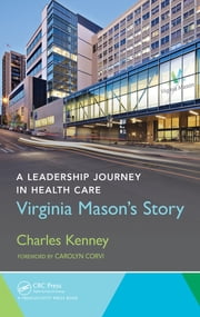 A Leadership Journey in Health Care - Virginia Mason's Story ebook by Charles Kenney