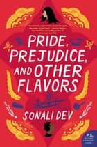 Pride, Prejudice, and Other Flavors - A Novel ebook by Sonali Dev