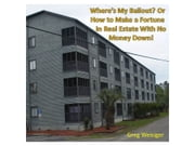 Where's MY Bailout? Or, How to Make a Fortune in Real Estate With No Money Down ebook by Greg Weisiger
