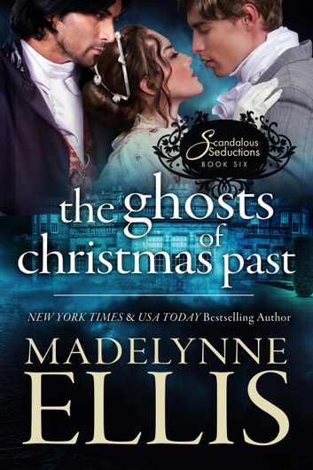 The Ghosts of Christmas Past - Scandalous Seductions, #6 ebook by Madelynne Ellis