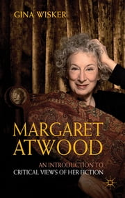 Margaret Atwood: An Introduction to Critical Views of Her Fiction ebook by Gina Wisker