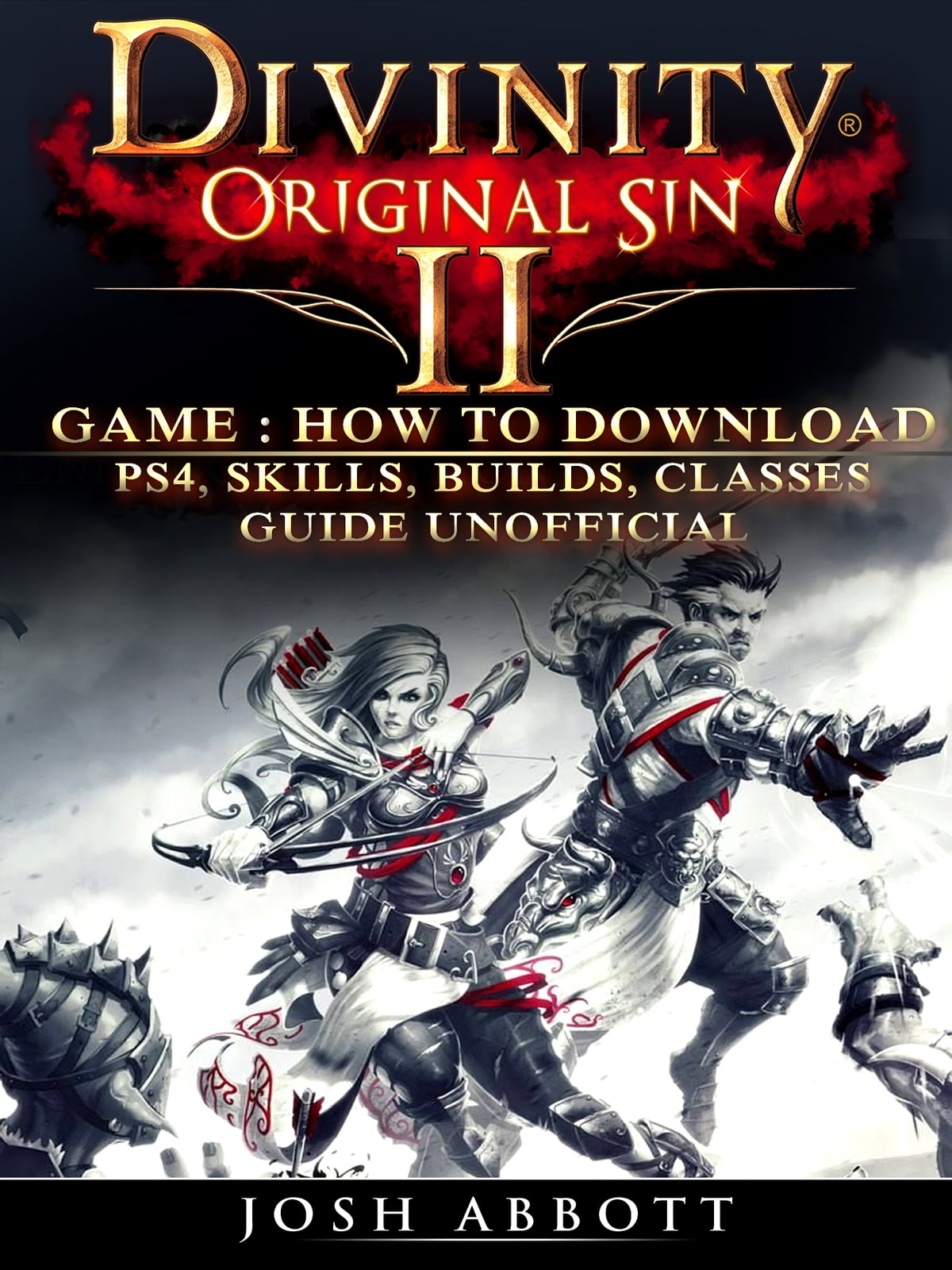 Divinity Original Sin 2 Game: How to Download, PS4, Skills, Builds,  Classes, Guide Unofficial ebook by Josh Abbott - Rakuten Kobo